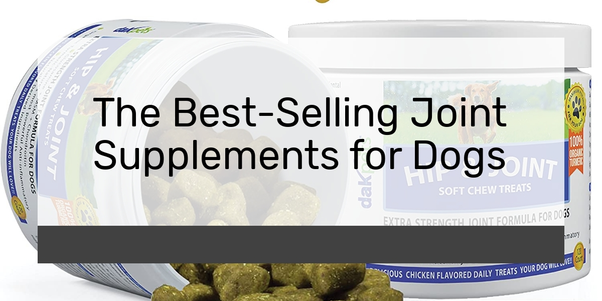 The Best-Selling Joint Supplements for Dogs