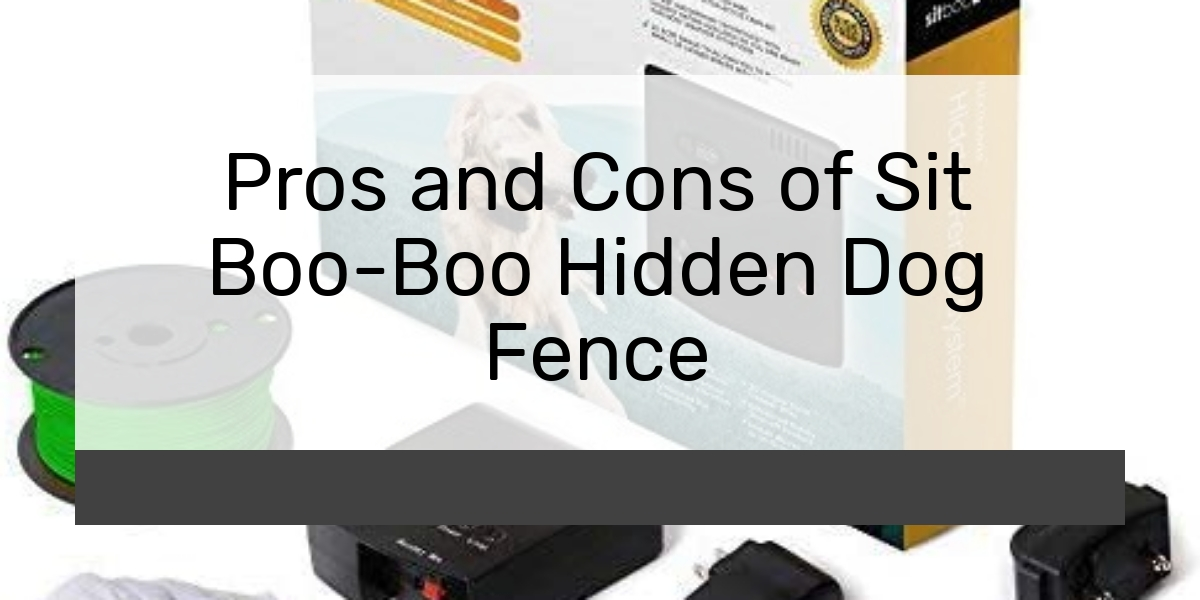 Pros and Cons of Sit Boo-Boo Hidden Dog Fence