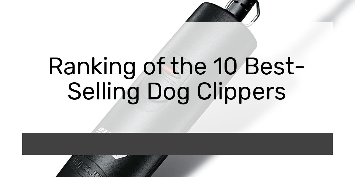 Ranking of the 10 Best-Selling Dog Clippers