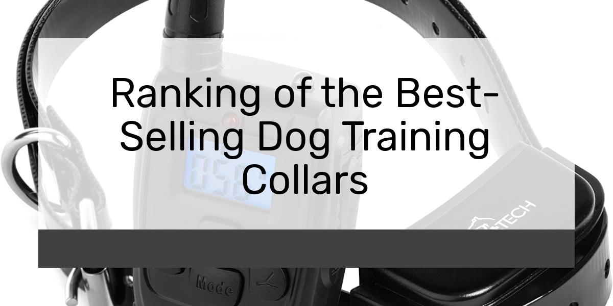 Ranking of the Best-Selling Dog Training Collars